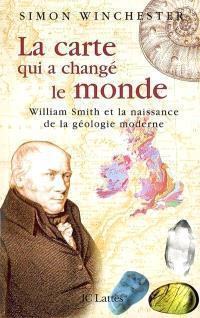 La carte qui a changé le monde : William Smith et la naissance de la géologie moderne