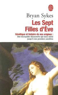 Les sept filles d'Eve : génétique et histoire de nos origines : une incroyable découverte qui nous mène jusqu'à nos premiers ancêtres