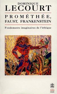 Promethée, Faust, Frankenstein : fondements imaginaires de l'éthique