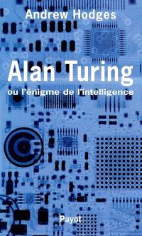 Alan Turing ou L'énigme de l'intelligence