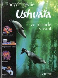Encyclopédie Ushuaïa du monde vivant : le monde animal, les phénomènes naturels, l'homme, l'espace