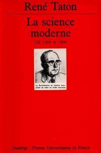 Histoire générale des sciences. Volume 2, La science moderne