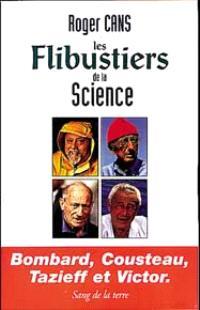 Les flibustiers de la science : Bombard, Cousteau, Tazieff et Victor
