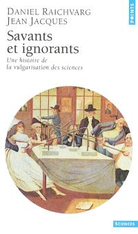 Savants et ignorants : une histoire de la vulgarisation des sciences