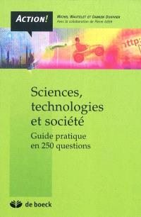Sciences, technologies et société : guide pratique en 250 questions