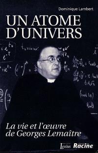 Un atome d'univers : la vie et l'oeuvre de Georges Lemaître