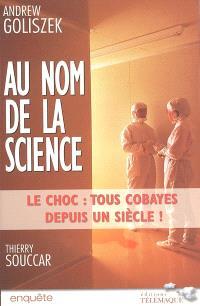 Au nom de la science : le choc : tous cobayes depuis un siècle !