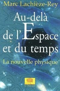 Au-delà de l'espace et du temps : la nouvelle physique