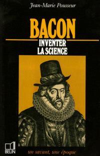 Bacon : inventer la science, 1561-1626