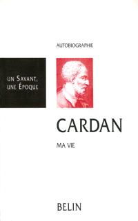 Cardan, 1501-1576 : ma vie