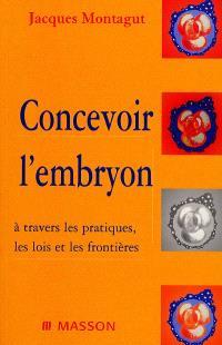 Concevoir l'embryon : à travers les pratiques, les lois et les frontières