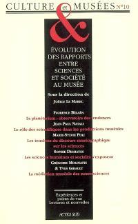Culture & musées. n° 10, Evolution des rapports entre sciences et société au musée : dispositifs, discours, énonciation, publics