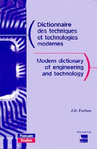Dictionnaire des techniques et technologies modernes = Modern dictionary of engineering and technology, Français-anglais