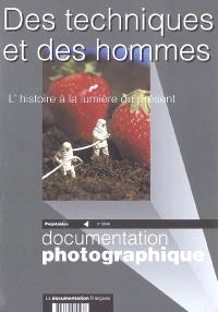 Documentation photographique (La). n° 8046, Des techniques et des hommes : l'histoire à la lumière du présent