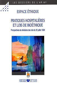 Espace éthique : pratiques hospitalières et lois de bioéthique : perspectives de révisions des lois du 29 juillet 1994