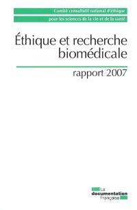 Ethique et recherche biomédicale : rapport 2007