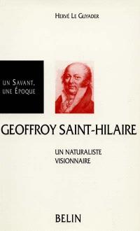 Etienne Geoffroy Saint-Hilaire, 1772-1844 : un naturaliste visionnaire