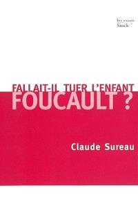 Fallait-il tuer l'enfant Foucault ?