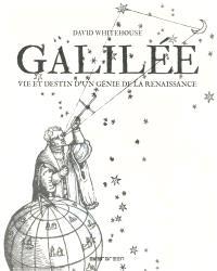 Galilée : vie et destin d'un génie de la Renaissance