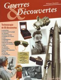Guerres et découvertes : technoscopie de 50 découvertes
