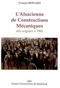 L'Alsacienne de Constructions Mécaniques : des origines à 1965