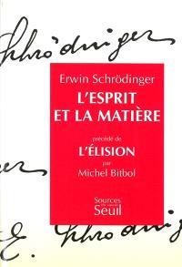 L'esprit et la matière. Précédé de L'élision : essai sur la philosophie d'E. Schrödinger
