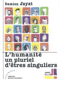 L'humanité, un pluriel d'êtres singuliers : essai