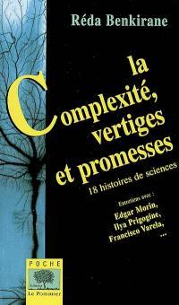 La complexité, vertiges et promesses : 18 histoires de sciences : entretiens avec Edgar Morin, Ilya Prigogine, Francisco Varela...