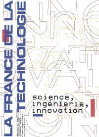 La France de la technologie : science, ingénierie, innovation
