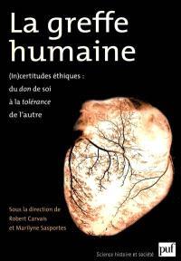 La greffe humaine : (in)certitudes éthiques, du don de soi à la tolérance de l'autre