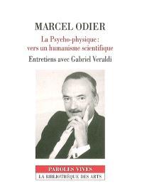 La psycho-physique, vers un humanisme scientifique : entretiens avec Gabriel Veraldi