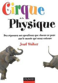 Le cirque de la physique : des réponses aux questions que chacun se pose sur le monde qui nous entoure