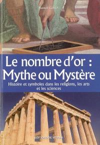 Le nombre d'or, mythe ou mystère : histoire et symboles dans les religions, les arts et les sciences