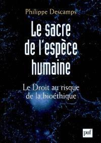 Le sacre de l'espèce humaine : le droit au risque de la bioéthique