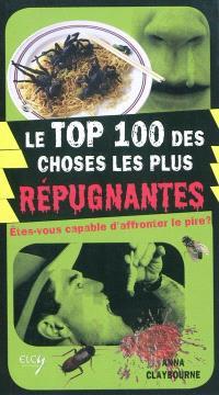 Le top 100 des choses les plus répugnantes : êtes-vous capable d'affronter le pire ?
