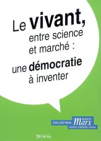 Le vivant, entre science et marché : une démocratie à inventer