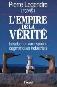 Leçons. Volume 2, L'empire de la vérité; Introduction aux espaces dogmatiques industriels