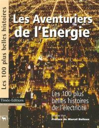 Les aventuriers de l'énergie : les 100 plus belles histoires de l'électricité