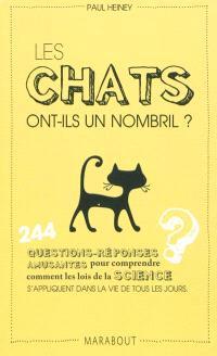 Les chats ont-ils un nombril ? : 244 questions-réponses amusantes pour comprendre comment les lois de la science s'appliquent dans la vie de tous les jours