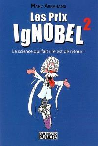 Les prix IgNobel. Volume 2, La science qui fait rire est de retour !