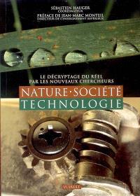 Nature, société, technologie : le décryptage du réel par les nouveaux chercheurs