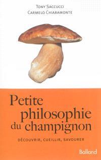 Petite philosophie du champignon : découvrir, cueillir, savourer