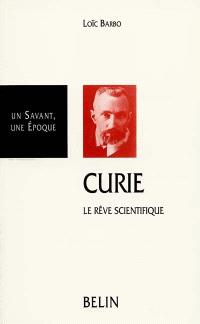 Pierre Curie, 1859-1906 : le rêve scientifique