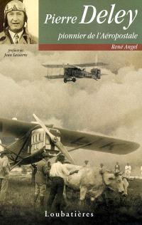Pierre Deley : pionnier de l'Aéropostale