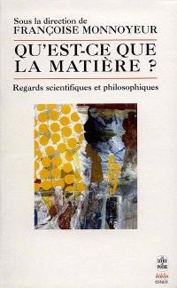 Qu'est-ce que la matière ? : regards scientifiques et philosophiques