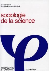 Sociologie de la science : sociologie des sciences et rationalité scientifique