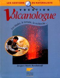 Vocation volcanologue : les études, le terrain, la recherche...