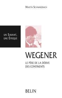 Wegener : le père de la dérive des continents, 1880-1930