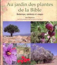 Au jardin des plantes de la Bible : botanique, symboles et usages