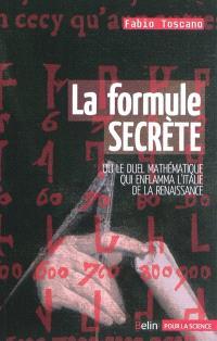 La formule secrète ou Le duel mathématique qui enflamma l'Italie et la Renaissance